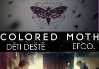 Colored Moth /de ~ Děti Deště ~ EFCO. ~ Brayan > 21/1 < Pohoda