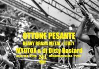Ottone Pesante /ita ~ Myotox ~ DJ Dirty Bastard > 24.1. < Pod lampou