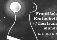 František Kratochvíl / theatrum mundi