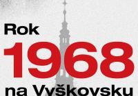 Rok 1968 na Vyškovsku - Muzeum Vyškovska