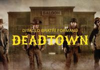 Deadtown Divadla bratří Formanů