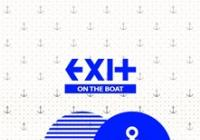 EXIT On The Boat