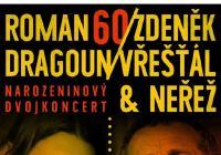 Z. Vřešťál, R. Dragoun &Neřež  - narozeninový dvojkoncert