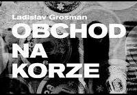 Ladislav Grosman / Jiří Pokorný: Obchod na Korze