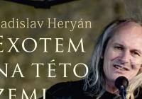 Ladislav Heryán: Exotem na této zemi