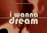 I Wanna Dream