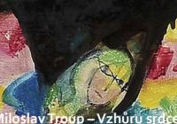 Miloslav Troup: Vzhůru srdce!