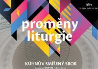 Kühnův smíšený sbor - Proměny liturgie