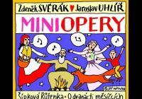 J. Uhlíř a Z. Svěrák: Miniopery