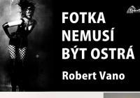 Robert Vano: Fotka nemusí být ostrá + Eva Pilarová: Foto obrázky