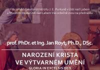 Narození Krista ve výtvarném umění - Gloria in excelsis Deo - přednáška Prof. Jana Royta