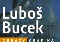 Luboš Bucek / Obrazy a grafika
