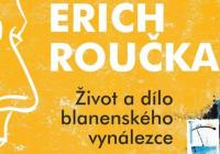 Erich Roučka / Život a dílo blanenského vynálezce