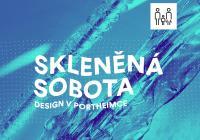 Skleněná sobota – design v Portheimce