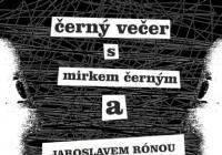 Černý večer s Mirkem Černým a Jaroslavem Rónou a Janem Slovákem