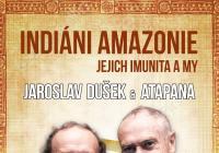 Jaroslav Dušek a Atapana - Indiáni Amazonie, jejich imunita a my