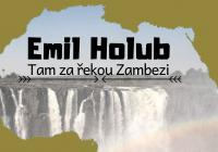 Emil Holub - Tam za řekou Zambezi