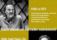 Stará moudrost v zrcadle současnosti - Pjér la Šé'z a RNDr. Emil Páleš, CSc