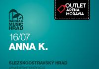 Anna K. - BARRÁK Music hrad ZRUŠENO