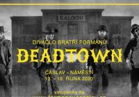 Divadlo bratří formanů - Deadtown