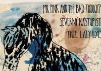 Severní nástupiště // Thee Lazy Eyes // Mr.Pink the Bad Thoughts