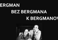 LIVE stream – Online debata: Bergman, bez Bergmana, k Bergmanovi