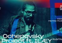 Groove Brno – Ochepovsky Project ft. Ilæy (RUS/TR/CZ)