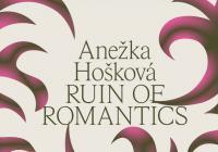 Výstava Anežky Hoškové Ruin of Romantics