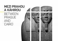 Mezi Prahou a Káhirou - 100 let české egyptologie