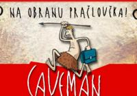 Caveman - na obranu pračlověka - hraje Jan Holík / Jakub Slach