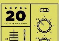 Level 20 (dvacet let za mix-pultem) // kabinet múz
