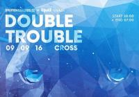 Double Trouble with Tobax & Glxy & Elementrix & Lifesize Mc at Cross - 09.09.2016