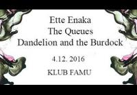 Ette Enaka, The Queues, Dandelion and the Burdock