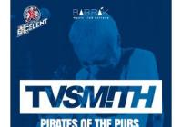 Tv Smith / Oirates of the pubs