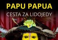 Papu Papua - za lidojedy