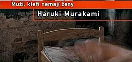 Haruki Murakami dojímá příběhy Mužů, kteří nemají ženy