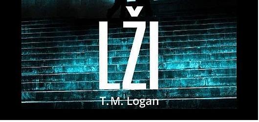 Lži. Slůvko dokonale vystihující stejnojmennou audioknihu T. M. Logana