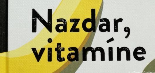 Nazdar, vitamíne: humorná i vážná kniha o vyrovnání se s nemocí, dávnými křivdami i vlastním životem