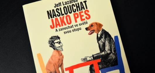 Jeff Lazarus: Psi nás učí naslouchat a neštěkat druhým lidem do řeči