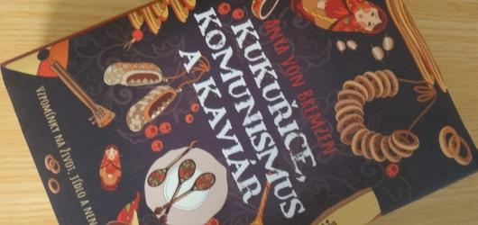 Život, vášeň a jídlo v bývalém Sovětském svazu. Kniha Kukuřice, komunismus a kaviár vychází nyní v češtině