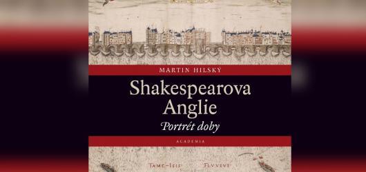 Knihou roku je Shakespearova Anglie z pera Martina Hilského